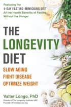 The Longevity Diet - Discover the New Science Behind Stem Cell Activation and Regeneration to Slow Aging, Fight Disease, and Optimize Weight ebook by