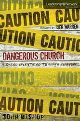 Dangerous Church - Risking Everything to Reach Everyone ebook by John Bishop