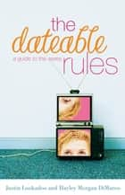 The Dateable Rules - A Guide to the Sexes ebook by Justin Lookadoo, Hayley DiMarco