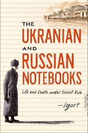 The Ukrainian and Russian Notebooks - Life and Death Under Soviet Rule ebook by Igort