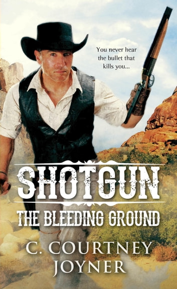 Shotgun: The Bleeding Ground ebook by C. Courtney Joyner