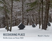 Recovering Place - Reflections on Stone Hill ebook by Mark C. Taylor