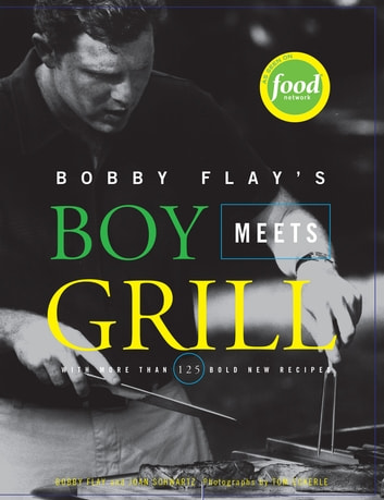 Bobby Flay's Boy Meets Grill - With More Than 125 Bold New Recipes ebook by Bobby Flay