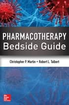Pharmacotherapy Bedside Guide ebook by Christopher P. Martin,Robert L. Talbert