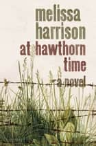 At Hawthorn Time: Costa ebook by Melissa Harrison