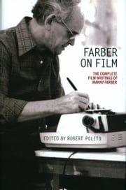 Farber on Film: The Complete Film Writings of Manny Faber - A Special Publication of The Library of America ebook by Manny Farber,Robert Polito