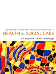 Supporting People with Learning Disabilities in Health and Social Care ebook by Mr Eric Broussine,Kim Scarborough