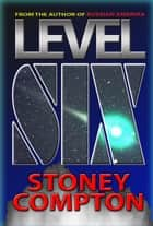 Level Six ebook by Stoney Compton