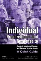 Individual Preparedness and Response to Chemical, Radiological, Nuclear, and Biological Terrorist Attacks ebook by Lynn E. Davis,Karyn Model,C. Peter Rydell,James Chiesa
