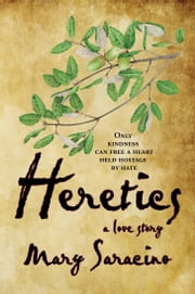 Heretics: A Love Story ebook by Saracino, Mary