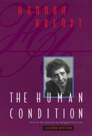 The Human Condition - Second Edition ebook by Hannah Arendt, Margaret Canovan