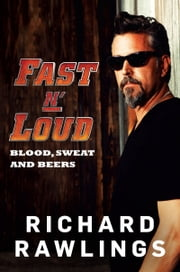 Fast N' Loud - Blood, Sweat and Beers ebook by Richard Rawlings,Mark Dagostino
