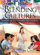 Blending Cultures ebook by John D. Trubon