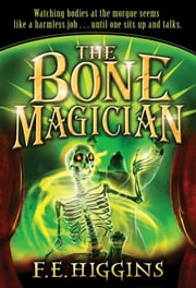 The Bone Magician ebook by F. E. Higgins