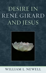 Desire in René Girard and Jesus ebook by William L. Newell