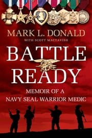 Battle Ready - Memoir of a SEAL Warrior Medic ebook by Mark L. Donald,Scott Mactavish