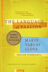 The Language of Passion - Selected Commentary ebook by Mario Vargas Llosa