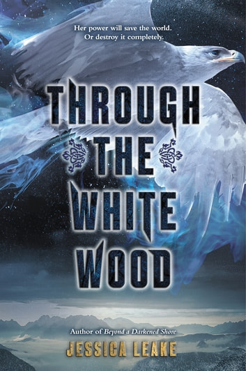 Through the White Wood ebook by Jessica Leake