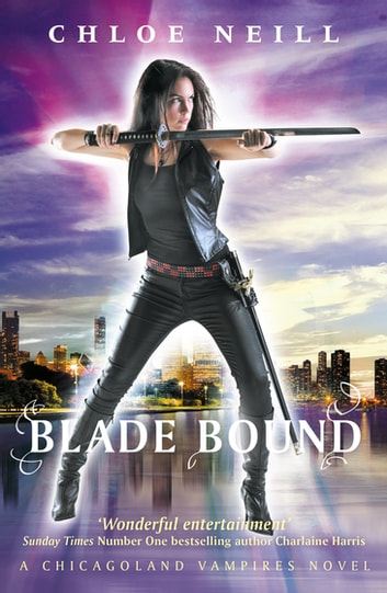 Blade Bound - A Chicagoland Vampires Novel ebook by Chloe Neill