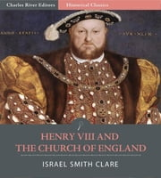 Henry VIII and the Church of England ebook by Israel Smith Clare