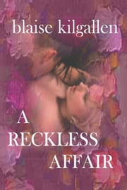 A Reckless Affair ebook by Blaise Kilgallen