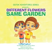 Sister Adventures Series Presents - Different Flowers, Same Garden ebook by Kori Michelle Horne; Kai Lyn Horne