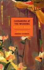Cassandra at the Wedding ebook by Dorothy Baker, Deborah Eisenberg