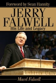 Jerry Falwell - His Life and Legacy ebook by Macel Falwell,Sean Hannity