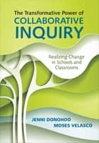 The Transformative Power of Collaborative Inquiry ebook by Jenni Anne Marie Donohoo,Moses Velasco