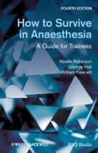 How to Survive in Anaesthesia ebook by Neville Robinson, George M. Hall, William Fawcett