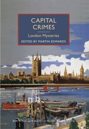 Capital Crimes: London Mysteries - A British Library Crime Classic ebook by Martin Edwards