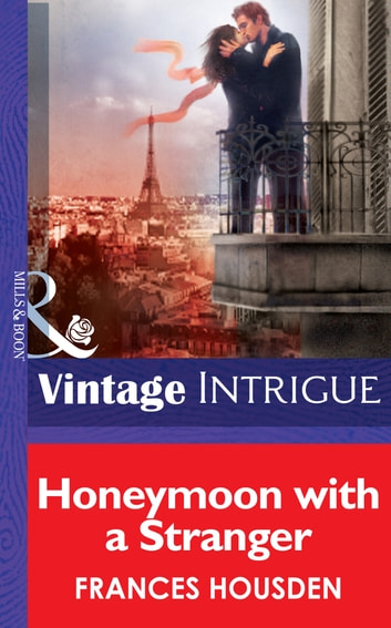 Honeymoon With A Stranger (Mills & Boon Intrigue) (International Affairs, Book 2) ebook by Frances Housden