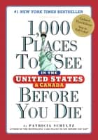 1,000 Places to See in the United States and Canada Before You Die ebook by Patricia Schultz