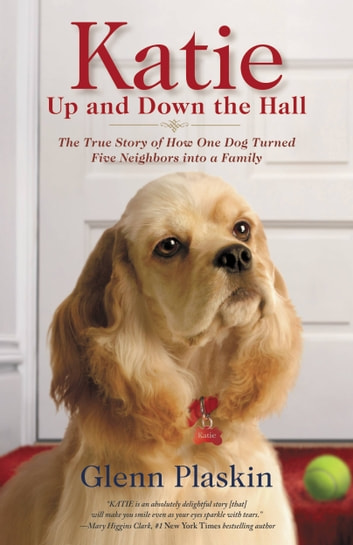 Katie Up and Down the Hall - The True Story of How One Dog Turned Five Neighbors into a Family eBook by Glenn Plaskin