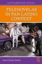 Telenovelas in Pan-Latino Context ebook by June Carolyn Erlick