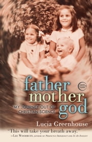 fathermothergod - My Journey Out of Christian Science ebook by Lucia Greenhouse