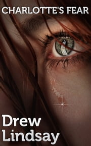 Charlotte's Fear ebook by Drew Lindsay