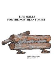 Fire Skills for the Northern Forest ebook by Mors Kochanski