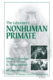 The Laboratory Nonhuman Primate ebook by Fortman, Jeffery D.