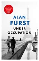 Under Occupation - The Times thriller of the month, from the master of the spy novel ebook by Alan Furst