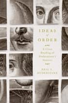 Ideas of Order - A Close Reading of Shakespeare's Sonnets ebook by Neil L. Rudenstine