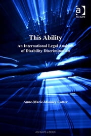 This Ability - An International Legal Analysis of Disability Discrimination ebook by Dr Anne-Marie Mooney Cotter