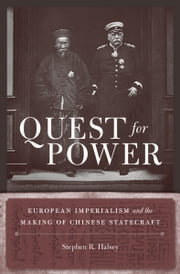 Quest for Power - European Imperialism and the Making of Chinese Statecraft ebook by Stephen R. Halsey
