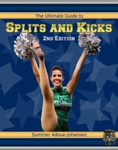 The Ultimate Guide to Splits and Kicks, 2nd Edition ebook by Summer Adoue-Johansen