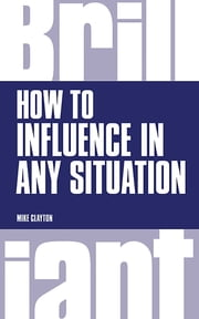 How to Influence in any situation ebook by Mike Clayton