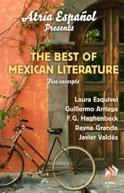 Atria Español Presents: The Best of Mexican Literature - Free Excerpts ebook by Guillermo Arriaga,F. G. Haghenbeck,Reyna Grande,Laura Esquivel,Javier Valdes