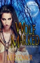 Wolf Marked: Heir Hunters 3 (urban fantasy series) ebook by K E O'Connor