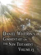 Daniel Whedon's Commentary on the Bible - Volume 13 - 1st Corinthians through 2nd Timothy ebook by Dr. Daniel Whedon