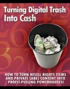 Turning Digital Trash into Cash ebook by Thrivelearning Institute Library