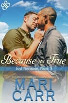 Because It's True ebook by Mari Carr